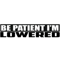 Наклейка Be Patient I'm Lowered