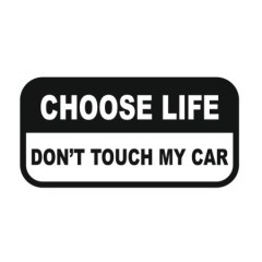 choose-life-dont-touch-my-car-450x450